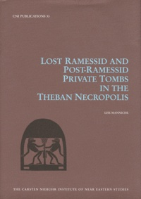 Lise Manniche - Lost Ramessid and Post-Ramessid Private Tombs in the Theban Necropolis.