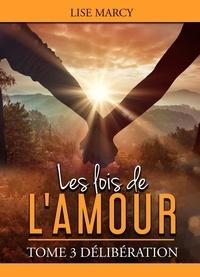 Lise MARCY - Les lois de l'amour - Délibération - Tome 3.