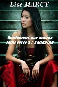 Lise Marcy - Seulement par amour, série 1 Yangping.