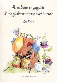 Lise Marie - Anecdotes en pagaille d'une globe-trotteuse aventureuse.