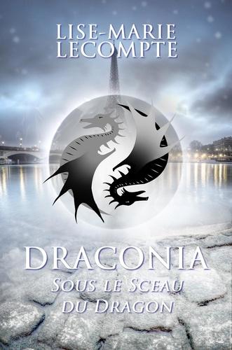 Lise-Marie Lecompte - DRACONIA 1 - Sous le Sceau du Dragon.