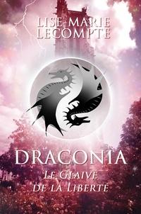 Lise-Marie Lecompte - DRACONIA 2 - Le Glaive de la Liberté.