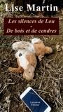 Lise Martin - Les silences de Lou ; De bois et de cendres.
