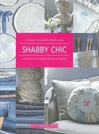 Lise Meunier - Shabby chic - 40 projets pour customiser et décorer son intérieur.