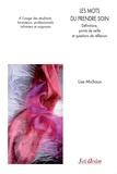 Lise Michaux - Les mots du prendre soin. Définitions, points de veille et questions de réflexion - A l'usage des étudiants, formateurs, professionnels infirmiers et soignants.