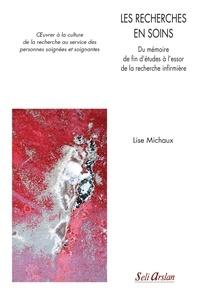 Les recherches en soins- Du mémoire de fin d'études à l'essor de la recherche infirmière - Lise Michaux |