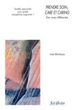 Lise Michaux - Prendre soin, care et caring - Des voies différentes : quelles approches pour quelle perspective soignante ?.