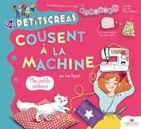 Lise Paynot - Les Petits Créas cousent à la machine - Mes petits cadeaux.