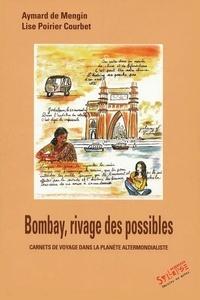 Lise Poirier-Courbet et Aymard de Mengin - Bombay, Rivages des possibles - Carnets de voyage dans la planète altermondialiste.