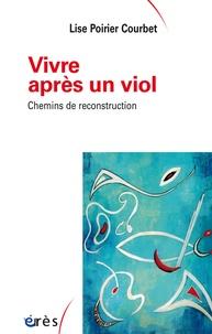 Lise Poirier-Courbet - Vivre après un viol - Chemins de reconstruction.