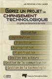Lise Préfontaine et Yves-Chantal Gagnon - Gérez un projet de changement technologique - Un guide, une démarche et des outils. 1 Cédérom