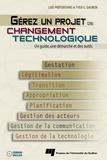 Lise Préfontaine et Yves-Chantal Gagnon - Gérez un projet de changement technologique - Un guide, une démarche et des outils.