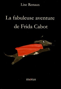 Lise Renaux - La fabuleuse aventure de Frida Cabot.