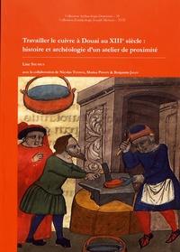 Lise Saussus - Travailler le cuivre à Douai au XIIIe siècle - Histoire et archéologie d'un atelier de proximité.