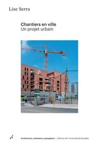 Lise Serra - Chantiers en ville - Un projet urbain.