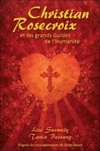 Christian Rosecroix et les grands guides de l'humanité - Lise Surmely |
