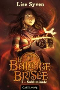 Lise Syven - La Balance Brisée Tome 1 : Subliminale.