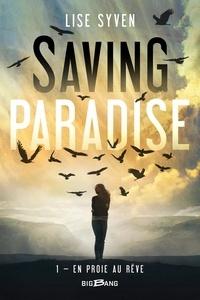 Lise Syven - Saving Paradise Tome 1 : En proie au rêve.