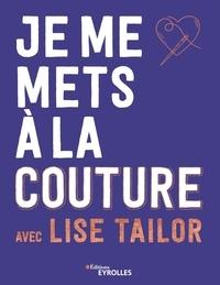 Lise Tailor - Je me mets à la couture avec Lise Tailor.