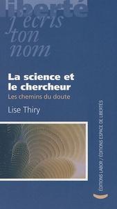Lise Thiry - La science et le chercheur - Les chemins du doute.