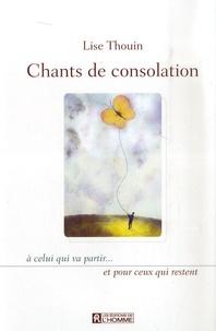 Lise Thouin - Chants de consolation - A celui qui va partir... et pour ceux qui restent.