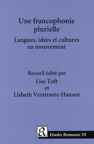 Lise Toft et Lisbeth Verstraete-Hansen - Une francophonie plurielle - Langues, idées et cultures en mouvement.