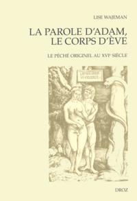 Lise Wajeman - La parole d'Adam, le corps d'Eve - Le péché originel au XVIe siècle.