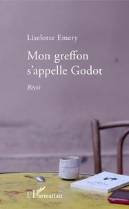 Liselotte Emery - Mon greffon s'appelle Godot.
