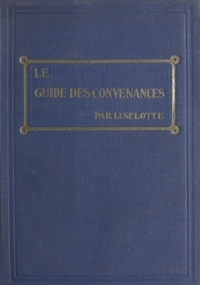 Liselotte - Le guide des convenances - Savoir-vivre, obligations sociales, usages mondains.