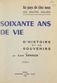 Liset Arnaud - Au pays de chez nous, les hautes vallées. Soixante ans de vie, d'histoire et de souvenirs (1).