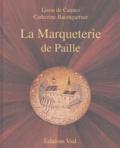 Lison de Caunes et Catherine Baumgartner - La Marqueterie de Paille - Edition bilingue français-anglais.