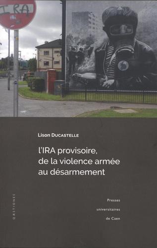 L'IRA provisoire, de la violence armée au désarmement. Enjeux, symboles et mécanismes