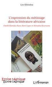 Expression du métissage dans la littérature africaine - Cheikh Hamidou Kane, Henri Lopes, Ahmadou Kourouma.pdf