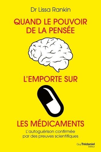 Quand le pouvoir de la pensée l'emporte sur les médicaments - Lissa Rankin - Format ePub - 9782813212221 - 9,99 €