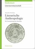 Literarische Anthropologie - Die Neuentdeckung des Menschen.