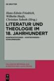 Literatur und Theologie im 18. Jahrhundert - Konfrontationen - Kontroversen - Konkurrenzen.