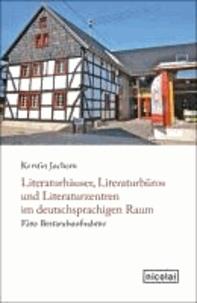 Literaturhäuser, Literaturbüros und Literaturzentren im deutschsprachigen Raum - Eine Bestandsaufnahme.