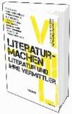 literaturmachen - Literatur und ihre Vermittler.