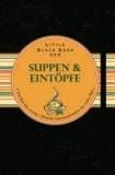 Little Black Book der Suppen und Eintöpfe - Von klar bis cremig - flüssige Gaumenfreuden für jeden Tag.