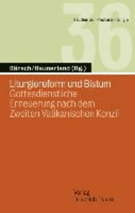 Liturgiereform und Bistum - Gottesdienstliche Erneuerung nach dem Zweiten Vatikanischen Konzil.