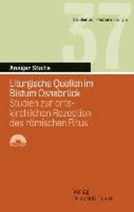 Liturgische Quellen im Bistum Osnabrück - Studien zur ortskirchlichen Rezeption des römischen Ritus.