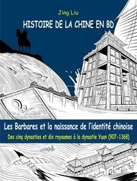 Liu Jing - Histoire de la Chine en BD Tome 3 : Les Barbares et la naissance de l'identité chinoise - Des cinq dynasties et dix royaumes à la dynastie Yuan (907-1368).