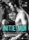 Liv Stone - Initie-moi : Mes jours contre tes nuits.