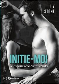 Liv Stone - Initie-moi - Mes jours contre tes nuits.