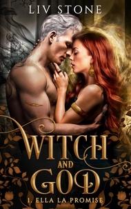 Liv Stone - Witch and God Tome 1 : Ella la Promise.