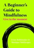 Live in the Moment - A Beginner's Guide to Mindfulness.