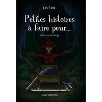 Livéric Livéric - Petites histoires à faire peur.... Mais pas trop.