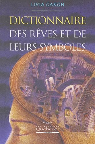 Livia Caron - Dictionnaire des rêves et de leurs symboles.