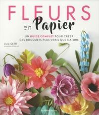 Livia Cetti - Fleurs en papier - Un guide complet pour créer des bouquets plus vrais que nature.