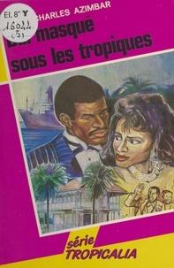 Livie Pierre-Charles Azimbar - Bal masqué sous les tropiques.